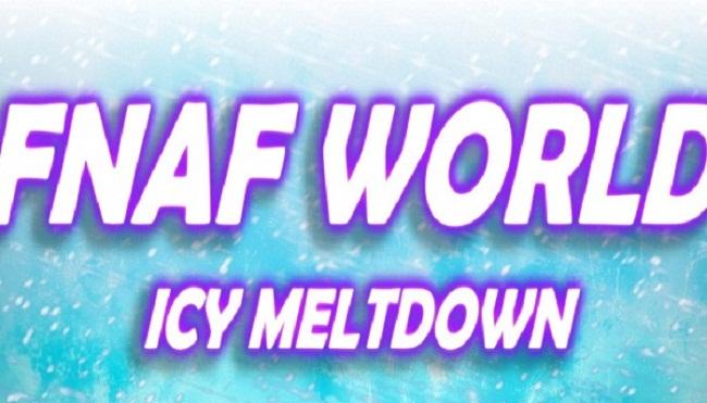 FNaF World: Icy Meltdown (Fan-Made)