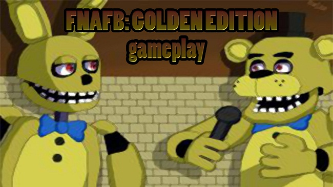 FNAFB: Golden Edition [THE WORLD]